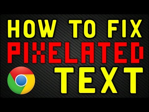 How To Fix Pixelated Text In Chrome Browser