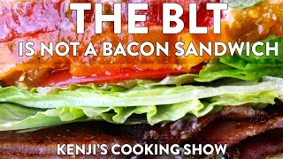 A BLT is Not a Bacon Sandwich. It is a Tomato Sandwich | Kenji's Cooking Show