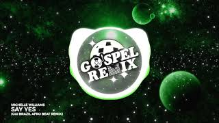 Michelle Williams - Say Yes (Gui Brazil Remix) [Afro House Gospel]
