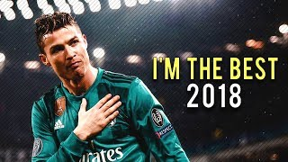 "Cristiano Ronaldo 2018 • ""I'm the best in the World"" • CRazy Goals & Skills 17/18"