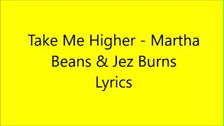 Take Me Higher - Martha Beans & Jez Burns Lyrics