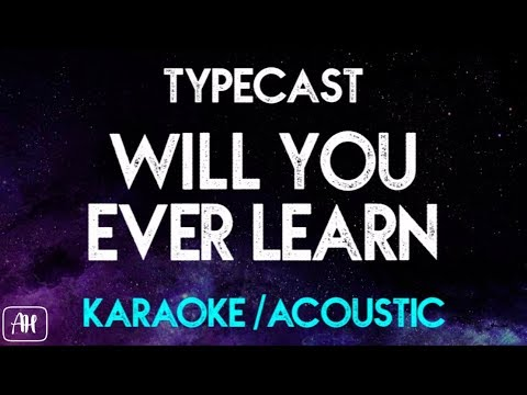 Typecast - Will You Ever Learn (Karaoke/Acoustic Instrumental)