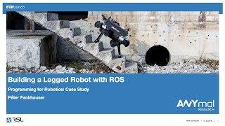 Building a Legged Robot with ROS (Péter Fankhauser)