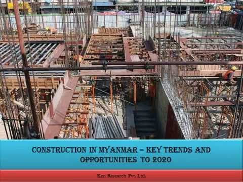 CONSTRUCTION IN MYANMAR-KEY TRENDS AND OPPORTUNITIES TO 2020