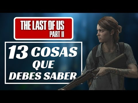 13 Cosas Que Debes Saber Antes De The Last of Us 2