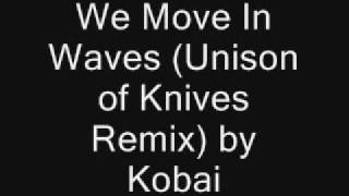 We Move In Waves (Unison of Knives Remix) by Kobai