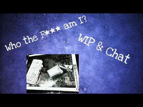 WIP & Chat | Who The F*** Am I? | Ep. 1