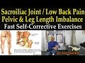 Sacroiliac, Low Back Pain, Pelvic Leg Length Imbalance (The Best Self-Help Correction Exercises)