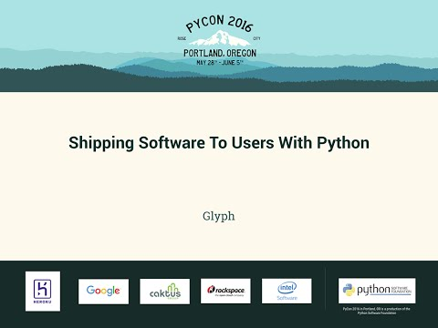 Glyph - Shipping Software To Users With Python - PyCon 2016