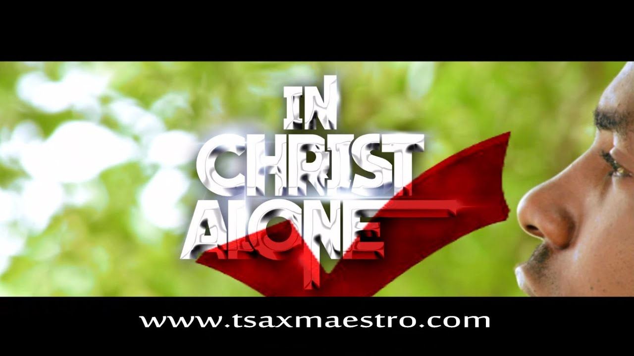 IN CHRIST ALONE - TsaxmaestrO [@TsaxmaestrO]