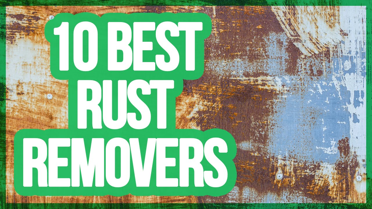 10 Best Rust Removers 2018 Get Rid Of Rust Youtube