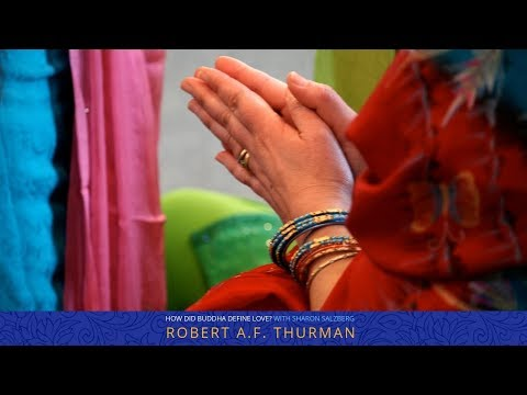 How Does Buddhism Define Love? Sharon Salzberg & Robert A.F. Thurman : Buddhism Explained