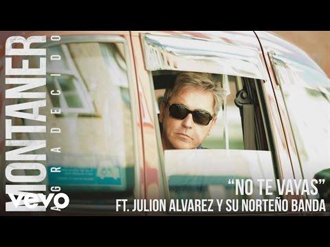 Ricardo Montaner - No Te Vayas ft. Julion Alvarez y Su Norteño Banda