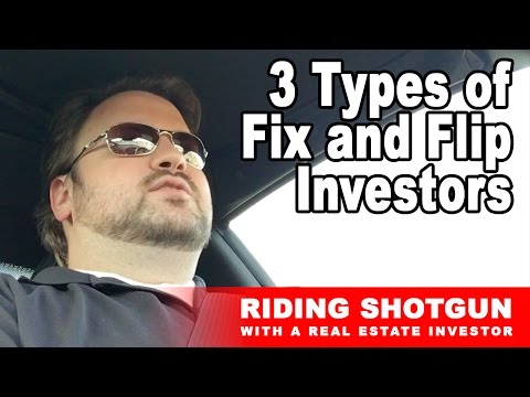 3 Types of Fix and Flip Investors | Riding Shotgun with a Real Estate Investor