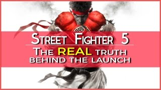 Street Fighter 5 - The REAL Truth Behind The Launch