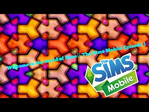 Welcome to the world of Sims|| The Sims Mobile Episode 1