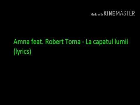 Amna feat. Robert Toma - La capatul lumii versuri (lyrics)
