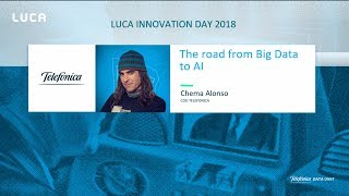LUCA Innovation Day 2018: The road from Big Data to AI, Chema Alonso