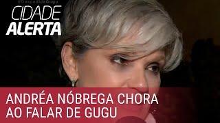 Andréa Nóbrega chora ao falar sobre amizade com Gugu