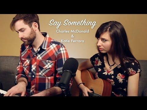 CHRISTINA AGUILERA - Say Something (Duet ft. Charles McDonald and Katie Ferrara)