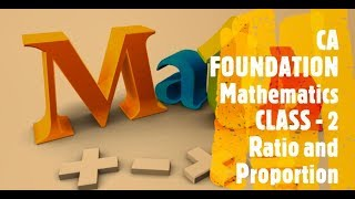 CA FOUNDATION - Business Mathematics and LR & Statistics - Chapter 1 Ratio and Proportion Class 2