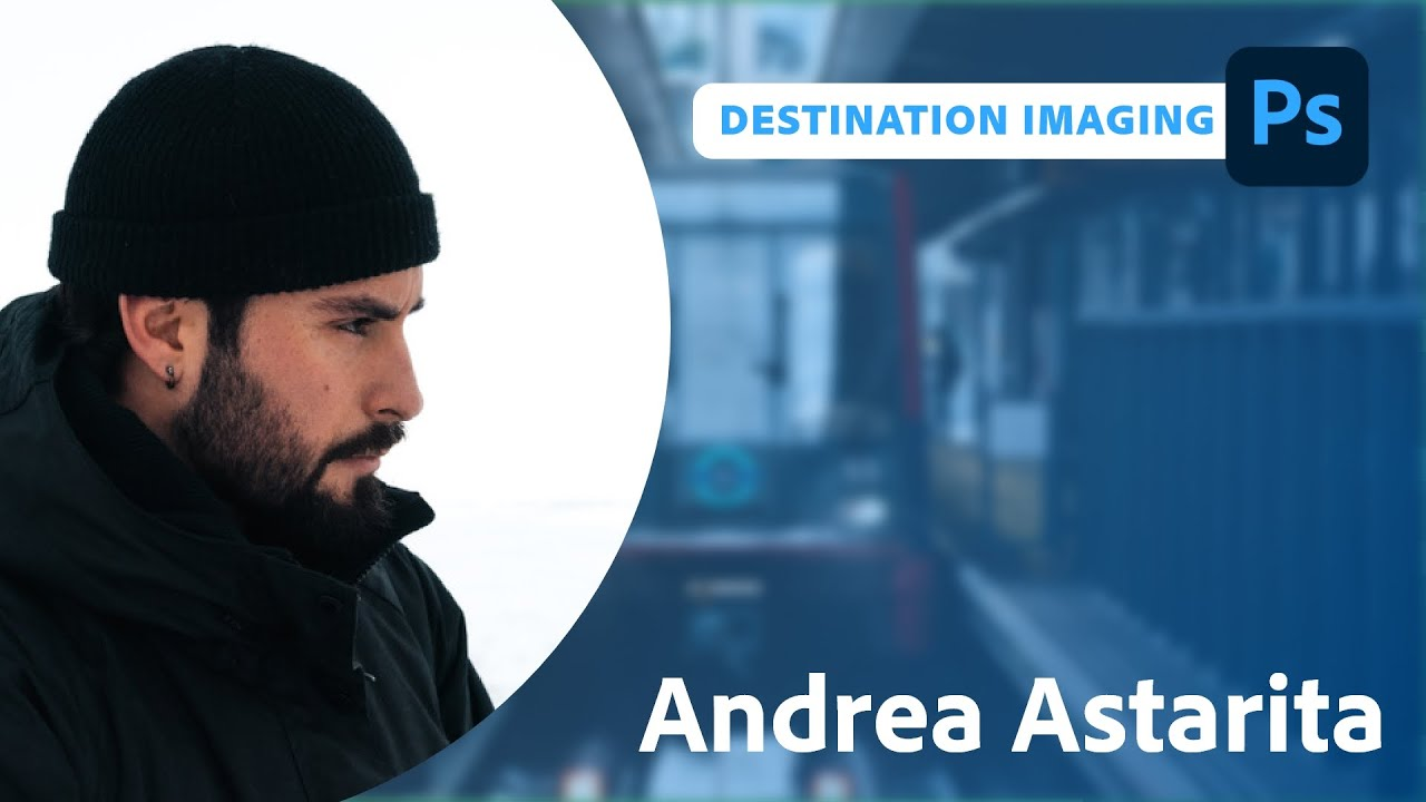 Destination Imaging with Andrea Astarita | Adobe Live