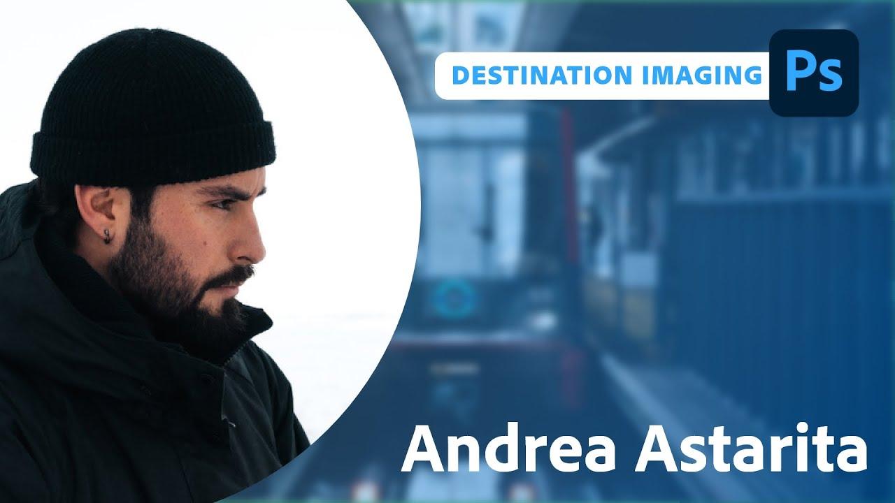 Destination Imaging with Andrea Astarita | Adobe Live