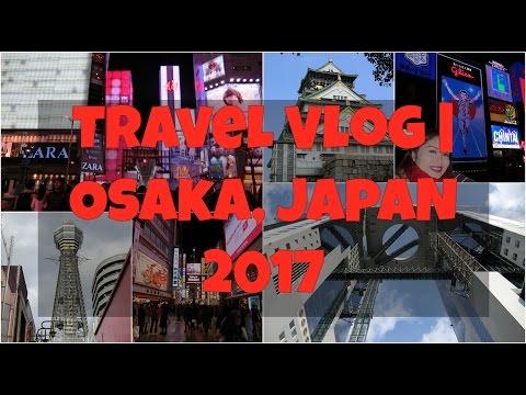 Travel Vlog | Osaka, Japan 2017