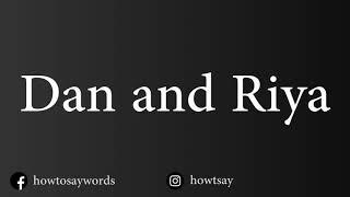 How To Pronounce Dan and Riya