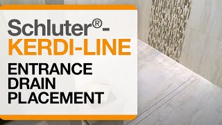 Schluter-KERDI-LINE with Entrance Drain Placement
