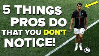 5 things pro footballers do that you DON'T NOTICE!