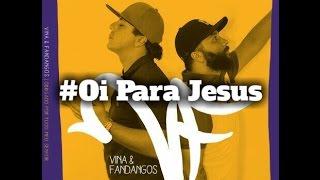 Mc's Vina e Fandangos - Oi Para Jesus