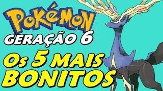 TOP 5: Pokémon Mais Bonitos Sexta Geração