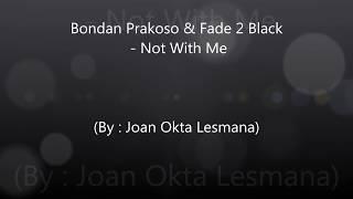 Bondan Prakoso & Fade 2 Black - Not With Me (Lirik/Lirik Video + Terjemahan)