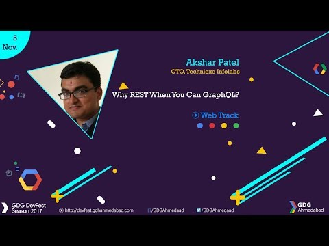 Why REST when you can GraphQL by Akshar Patel - GDG Ahmedabad DevFest 2017