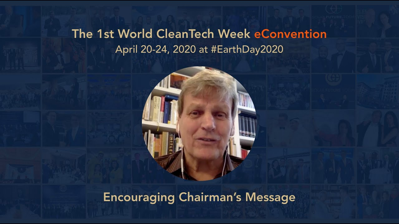 The 1st World CleanTech Week eConvention, Chairman Message by Prof. Eicke R.Weber