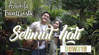 DEWA19 - SELIMUT HATI (#TRAVELCOUSTIC at Malang Tirtasani by AVIWKILA) MP3