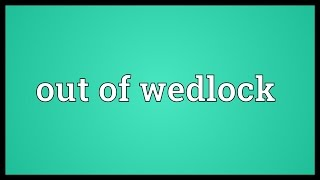 Out of wedlock Meaning