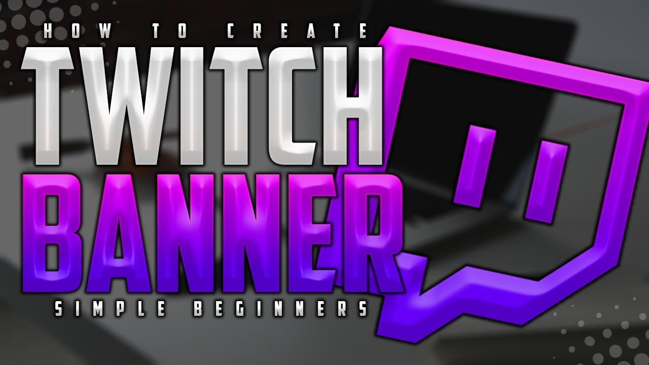 How To Make A TWITCH Banner with Photoshop in 2018! 💻