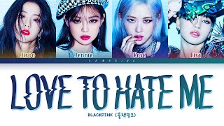 BLACKPINK Love To Hate Me Lyrics (블랙핑크 Love To Hate Me 가사) [Color Coded Lyrics/Eng]