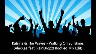 Katrina & The Waves - Walking On Sunshine (AlexKea feat. RainDropz! Bootleg Mix Edit)