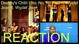 Destiny's Child - No, No, No Pt. 2 ft. Wyclef Jean ft. Wyclef Jean -REACTION