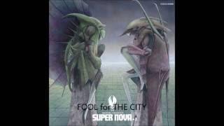 SUPER NOVA+1 09:FOOL for THE CITY
