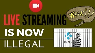 STREAMING IS NOW ILLEGAL KODI ETC