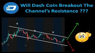 Will Dash Coin Breakout The Channel's Resistance ???