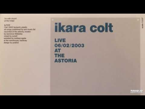 Ikara Colt - At The Lodge (Live At The Astoria February 6th 2003)