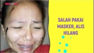 SALAH PAKAI MASKER, ALIS HILANG