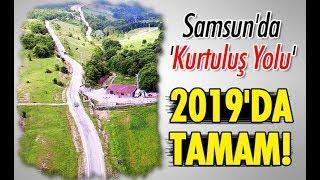 Samsun'da 'Kurtuluş Yolu' 2019'da tamam!