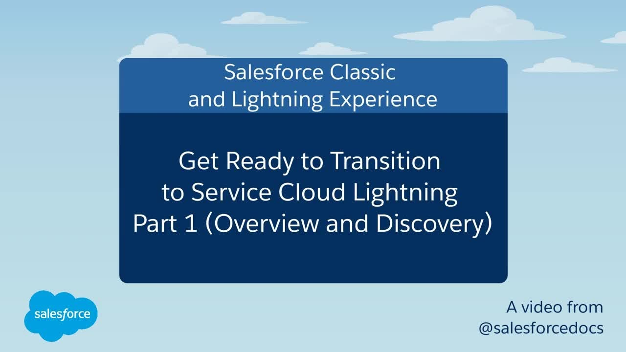 Get Ready to Transition to Service Cloud in Lightning Experience: Part 1  (Overview and Discovery)