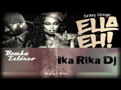 Soy yo y Ella eh   Bomba Estéreo vs Crazy Design (Remix Ika Rika Dj)
